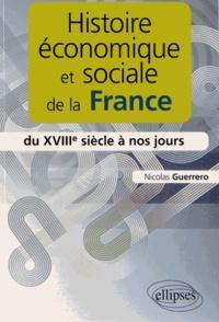 Nicolas Guerrero - Histoire économique et sociale de la France du XVIIIe siècle à nos jours.
