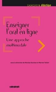 Nicolas Guichon et Marion Tellier - Enseigner l'oral en ligne - Une approche multimodale.