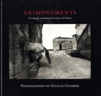 Nicolas Guilbert - Animonuments - Un voyage sentimental à travers la France.