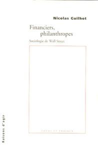 Nicolas Guilhot - Financiers, philanthropes - Sociologie de Wall Street.