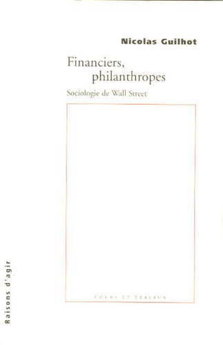 Nicolas Guilhot - Financiers, philanthropes - Sociologie de Wall Street.