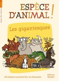 Nicolas Guillas et Annie Forté - Espèce d'animal ! - Volume 1, Les gigantesques.