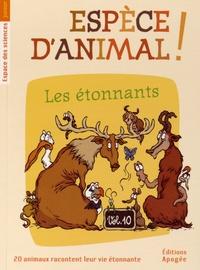 Nicolas Guillas et Annie Forté - Espèce d'animal ! - Volume 10, Les étonnants.