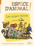 Nicolas Guillas et Annie Forté - Espèce d'animal ! - Volume 4, Les super-héros.