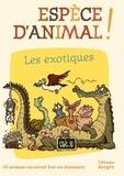 Nicolas Guillas et Annie Forté - Espèce d'animal ! - Volume 8, Les exotiques.