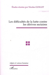 Les difficultés de la lutte contre les dérives sectaires- Actes de la journée d'études du 10 mars 2005 du Groupe d'études sur les sectes de l'Assemblée nationale - Nicolas Guillet |