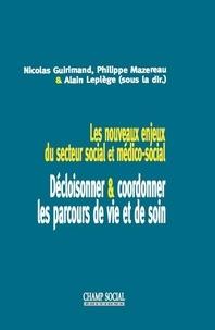 Nicolas Guirimand et Philippe Mazereau - Les nouveaux enjeux du secteur social et médico social : décloisonner/coordonner les parcours de vie et de soin.