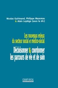 Nicolas Guirimand et Philippe Mazereau - Les nouveaux enjeux du secteur social et médico-social - Décloisonner & coordonner les parcours de vie.