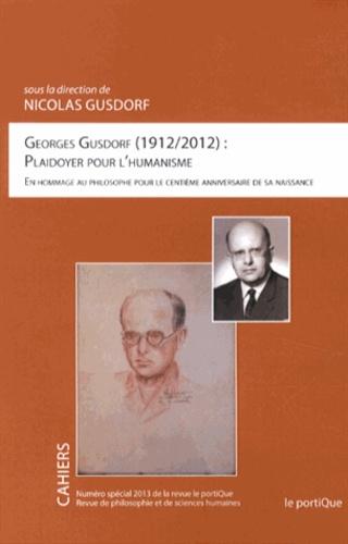 Nicolas Gusdorf - Georges Gusdorf (1912-2012) : plaidoyer pour l'humanisme - En hommage au philosophe pour le centième anniversaire de sa naissance.