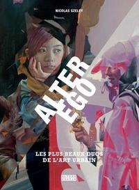 Télécharger depuis google books en ligne gratuitement Alter Ego  - Les plus beaux duos de l'art urbain par Nicolas Gzeley PDB FB2 DJVU (Litterature Francaise)