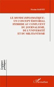 Nicolas Harvey - Le Monde diplomatique : un concept éditorial hybride au confluent du journalisme, de l'université et du militantisme.
