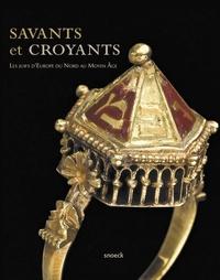 Savants et croyants- Les juifs d'Europe du Nord au Moyen Age - Nicolas Hatot  