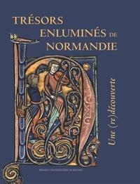 Trésors enluminés de Normandie- Une (re)découverte - Nicolas Hatot  