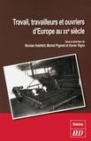 Nicolas Hatzfeld et Michel Pigenet - Travail, travailleurs et ouvriers d'Europe au XXe siècle.