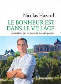 Nicolas Hazard - Le bonheur est dans le village - 30 solutions qui viennent de nos campagnes.