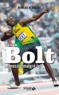 Nicolas Herbelot - Bolt, le messie malgré lui.