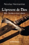 Nicolas Hermantier - L'épreuve de Dieu - 1209, Invasion en terres cathares.