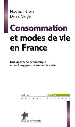 Nicolas Herpin et Daniel Verger - Consommation et modes de vie en France - Une approche économique et sociologique sur un demi-siècle.
