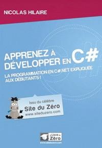 Nicolas Hilaire - Apprenez à développer en C# - La programmation en C# net expliquée aux débutants.