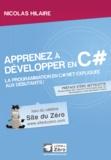 Nicolas Hilaire - Apprenez à développer en C# - La programmation en C# expliquée aux débutants !.