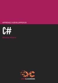 Nicolas Hilaire - Apprenez à développer en C#.