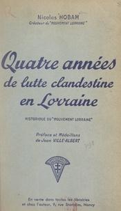 Nicolas Hobam et Jean Ville-Albert - Quatre années de lutte clandestine en Lorraine (historique du Mouvement Lorraine).