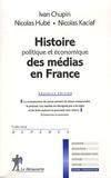 Nicolas Hubé et Ivan Chupin - Histoire politique et économique des médias en France.