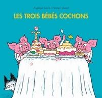 Nicolas Hubesch et Angélique Léone - Les trois bébés cochons.