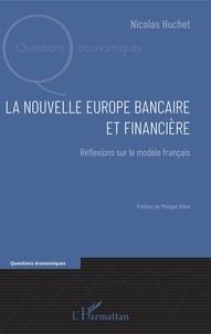 Nicolas Huchet - La nouvelle Europe bancaire et financière - Réflexions sur le modèle français.