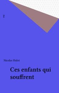 Nicolas Hulot - Ces enfants qui souffrent.