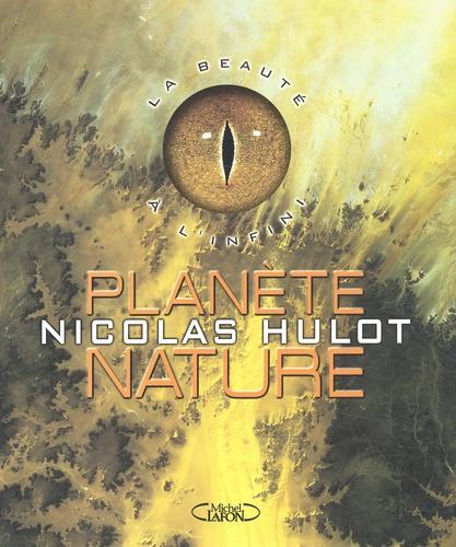 Nicolas Hulot - Planète nature. - La beauté à l'infini.