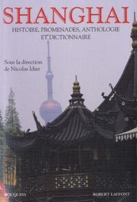 Nicolas Idier - Shanghai - Histoire, promenade, anthologie & dictionnaire.