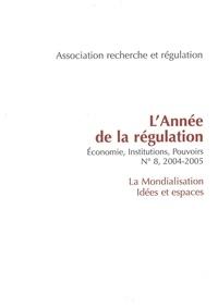 Nicolas Jabko et Yannick Rumpala - L'année de la régulation N° 8, 2004-2005 : La Mondialisation : idées et espaces.