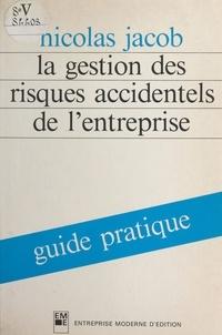 Nicolas Jacob - La gestion des risques accidentels de l'entreprise : guide pratique.