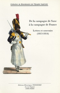 Nicolas Jacquier - De la Campagne de Saxe à la Campagne de France - Lettres et souvenirs (1813-1814).