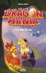 Nicolas Jaillet - Dragon Mania Tome 1 : La fille de feu.