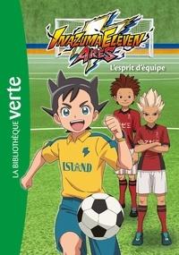 Nicolas Jaillet - Inazuma Eleven Arès Tome 3 : L'esprit d'équipe.