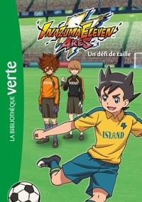 Nicolas Jaillet - Inazuma Eleven Arès Tome 4 : Un défi de taille.