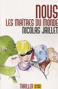 Nicolas Jaillet - Nous les maîtres du monde.