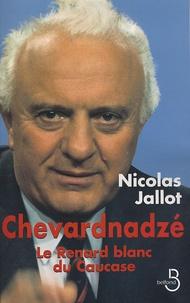 Nicolas Jallot - Chevardnadzé - le Renard blanc du Caucase.