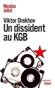 Nicolas Jallot - Viktor Orekhov - Un dissident au KGB.