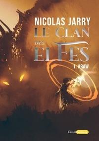 Nicolas Jarry - Le clan des elfes Tome 1 : Araw.