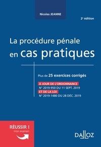 Nicolas Jeanne - La procédure pénale en cas pratiques - Plus de 25 exercices corrigés sur les notions clés du programme.