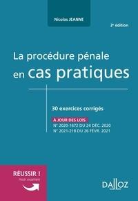 Nicolas Jeanne - La procédure pénale en cas pratiques - 30 exercices corrigés sur les notions clés du programme.