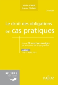 Nicolas Jeanne et Antoine Touzain - Le droit des obligations en cas pratiques - Plus de 50 exercices corrigés sur les notions clés du programme.