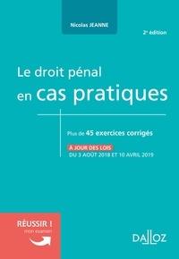 Nicolas Jeanne - Le droit pénal en cas pratique - Plus de 45 exercices corrigés sur les notions clés du programme.