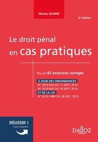 Nicolas Jeanne - Le droit pénal en cas pratiques - Plus de 45 exercices corrigés sur les notions clés du programme.