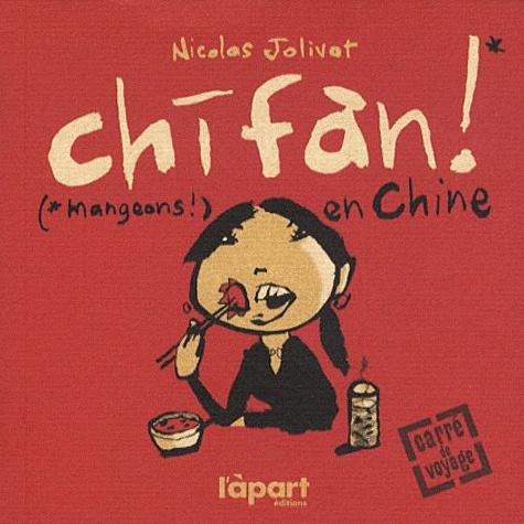 Nicolas Jolivot - Chifan ! - (Mangeons !) en Chine.
