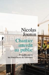 Nicolas Jounin - Chantier interdit au public - Enquête parmi les travailleurs du bâtiment.