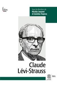 Nicolas Journet et Jasmina Sopova - Claude Lévi-Strauss - L'homme, l'oeuvre, son héritage.